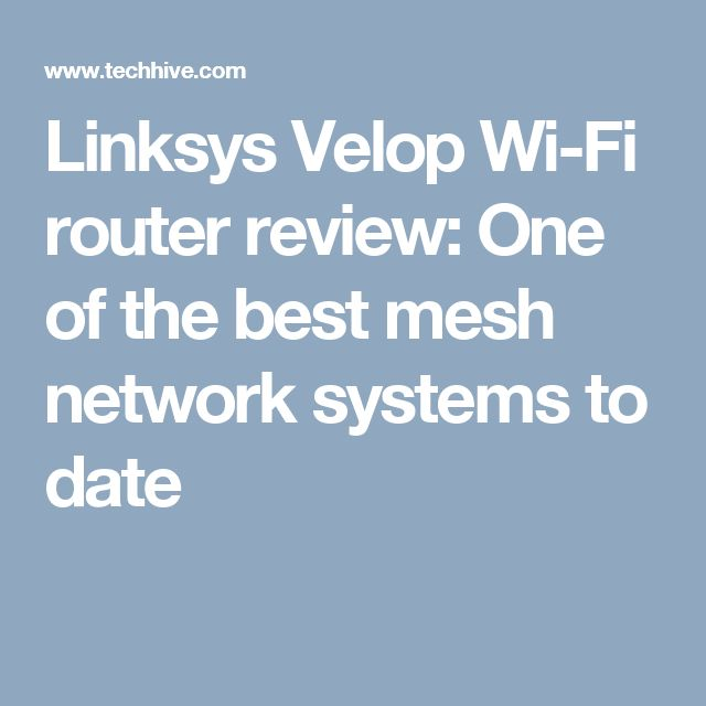 Linksys Velop Wi-Fi router review: One of the best mesh network systems to date