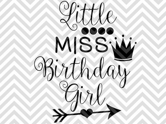 Little Miss Birthday Girl SVG file - Cut File - Cricut projects - cricut ideas - cricut explore - silhouette cameo projects - Silhouette projects by KristinAmandaDesigns
