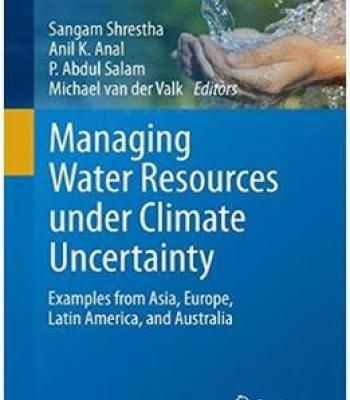 Managing Water Resources Under Climate Uncertainty: Examples From Asia Europe Latin America And Australia PDF