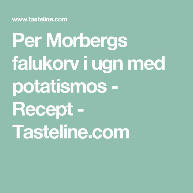 Per Morbergs falukorv i ugn med potatismos - Recept - Tasteline.com