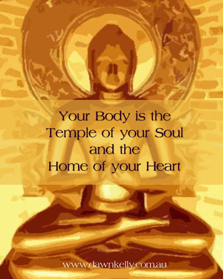 Your body is the temple of your soul www.dawnkelly.com.au