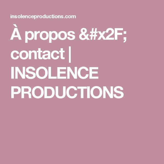 À propos / contact | INSOLENCE PRODUCTIONS