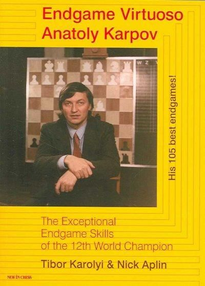Endgame Virtuoso Anatoly Karpov: The Superb Endgame Skills of the 12th World Champion