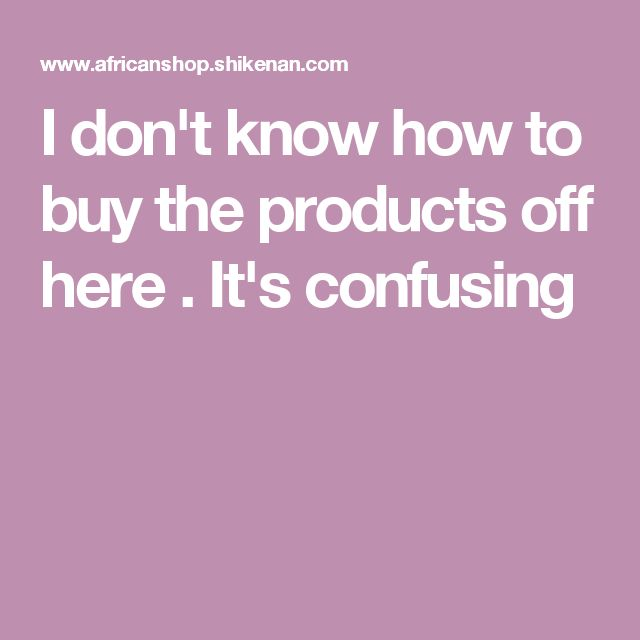 I don't know how to buy the products off here . It's confusing