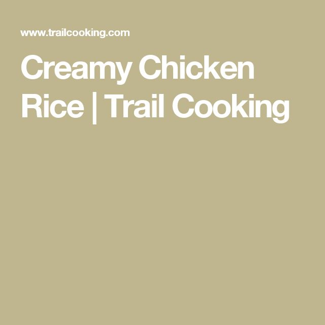 Creamy Chicken Rice | Trail Cooking