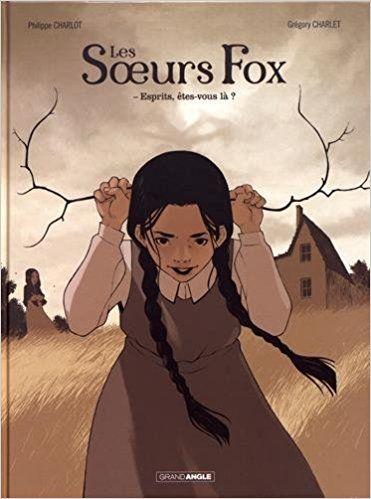 Les Soeurs Fox - volume 1 - Esprits, êtes-vous là ? - Grégory Charlet, Philippe Charlot