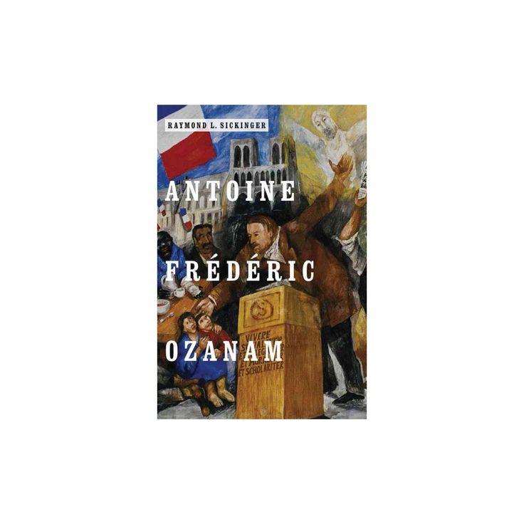 Antoine Frédéric Ozanam (Hardcover) (Raymond L. Sickinger)