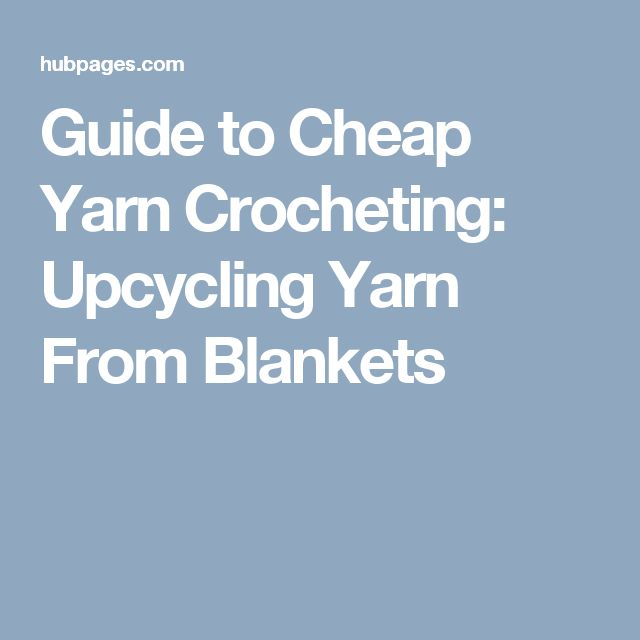 Guide to Cheap Yarn Crocheting: Upcycling Yarn From Blankets