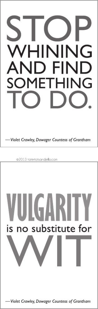 vulgarity DOWNTON ABBEY QUOTES FROM Violet, Dowager Countess