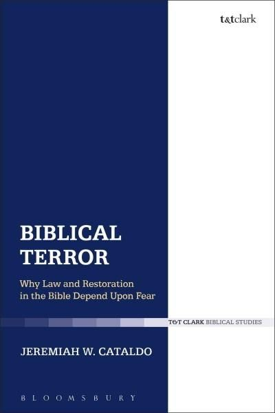 Biblical Terror: Why Law and Restoration in the Bible Depend upon Fear