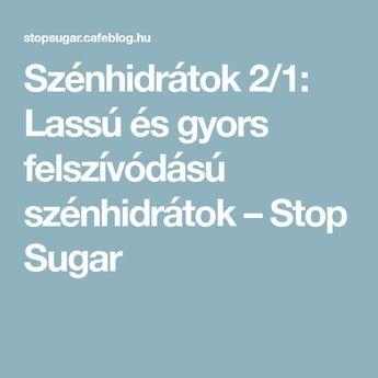 Szénhidrátok 2/1: Lassú és gyors felszívódású szénhidrátok – Stop Sugar
