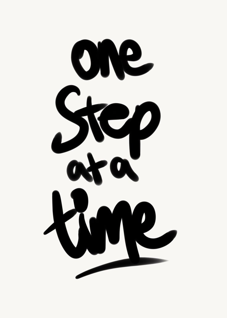 One step at a time.  Changing your life isn't an instant process, you've got to take one step at a time, whether it's baby steps or giant strides.