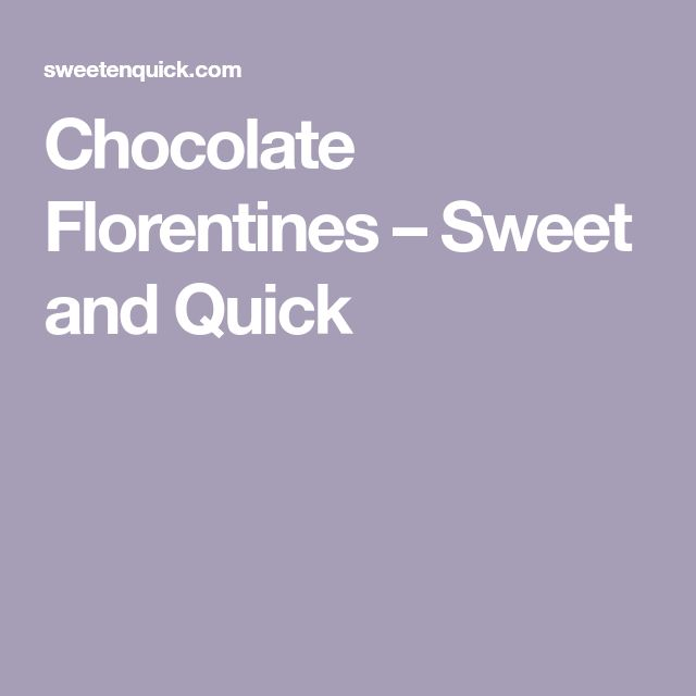 Chocolate Florentines – Sweet and Quick