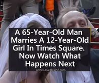 A 65-Year-Old Man Marries A 12-Year-Old Girl In Times Square But You Have To See What Happens Next