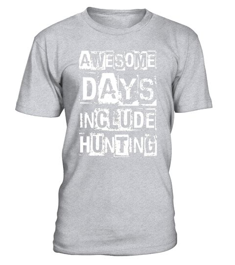 Awesome Days Include Hunting T Shirt   Distressed Rock Text . Special  Offer, Not Available In Shops Comes In A Variety Of Styles And Colours Buy  Yours Now ...