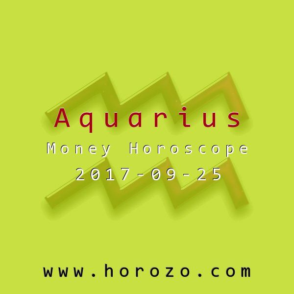 Aquarius Money horoscope for 2017-09-25: Don't think of your financial train as running out of track. There won't be any sudden changes for the better, but consider this one of life's interruptions. Your profits can grow down the line..aquarius