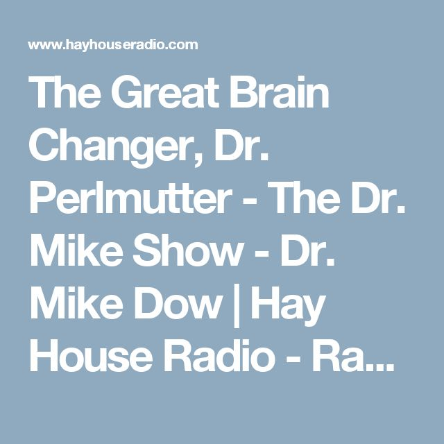 The Great Brain Changer, Dr. Perlmutter - The Dr. Mike Show - Dr. Mike Dow | Hay House Radio - Radio For Your Soul