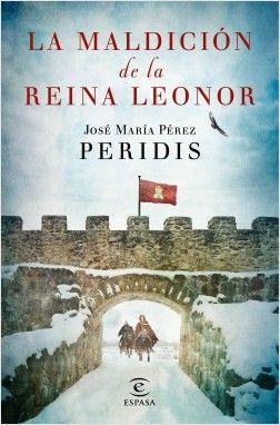 La maldición de la reina Leonor, de Peridis. La historia de la reina más desconocida y fascinante de nuestra Edad Media.