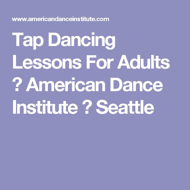 Tap Dancing Lessons For Adults ⋆ American Dance Institute ⋆ Seattle
