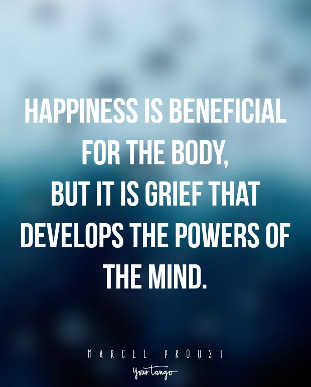 """""""Happiness is beneficial for the body, but it is grief that develops the powers of the mind."""" —Marcel Proust"""