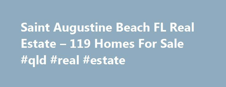 Saint Augustine Beach FL Real Estate – 119 Homes For Sale #qld #real #estate http://real-estate.remmont.com/saint-augustine-beach-fl-real-estate-119-homes-for-sale-qld-real-estate/  #st augustine real estate # Saint Augustine Beach FL Real Estate For Sale By Agent By Owner New Construction Foreclosures These properties are currently listed for sale. They are owned by a bank or a lender who took ownership through foreclosure proceedings. These are also known as bank-owned or real estate owned…