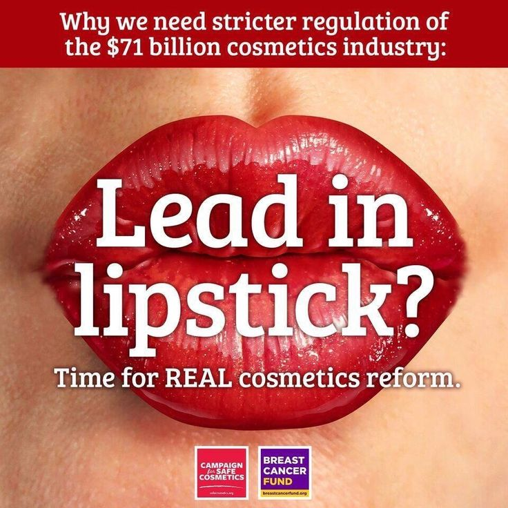 Lead in lipstick was presumed an urban legend until 2007, when we released the report A Poison Kiss, with the results from an independent laboratory that tested 33 popular brands of lipsticks for lead content. See more at: http://www.safecosmetics.org/get-the-facts/regulations/us-laws/lead-in-lipstick  ACT NOW if you agree: It's time for meaningful reform of our cosmetic laws…