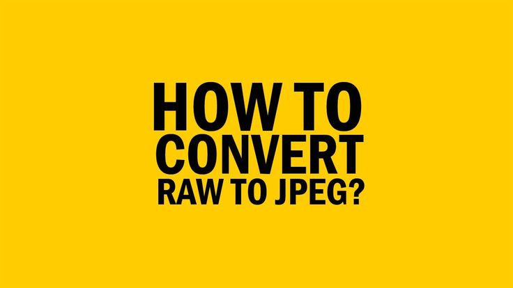 How to convert RAW to JPEG?