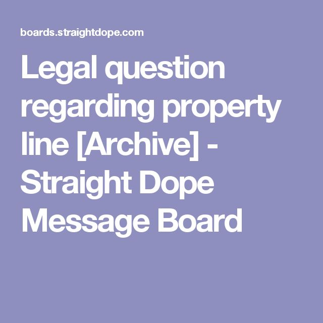 Legal question regarding property line [Archive]  - Straight Dope Message Board