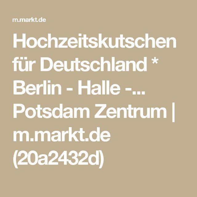 Hochzeitskutschen für Deutschland * Berlin - Halle -... Potsdam Zentrum | m.markt.de (20a2432d)