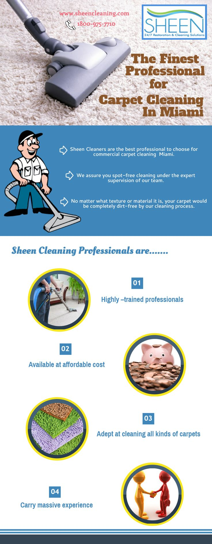 Sheen Cleaning offers commercial carpet cleaning in Miami to help offices keep their carpets clean, free of dust, dirt, grime and allergens. With our expert technicians and high-end powerful machines, we can make short work of any stain. We offer complete commercial carpet cleaning solution with fastest response time. And, we only use safe and non-toxic cleaning solution to ensure a very safe carpet cleaning solution.