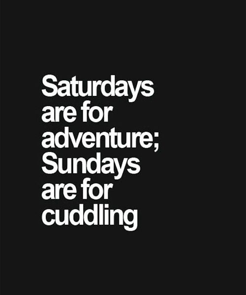 Adventure and Cuddling - Great Quote and so true