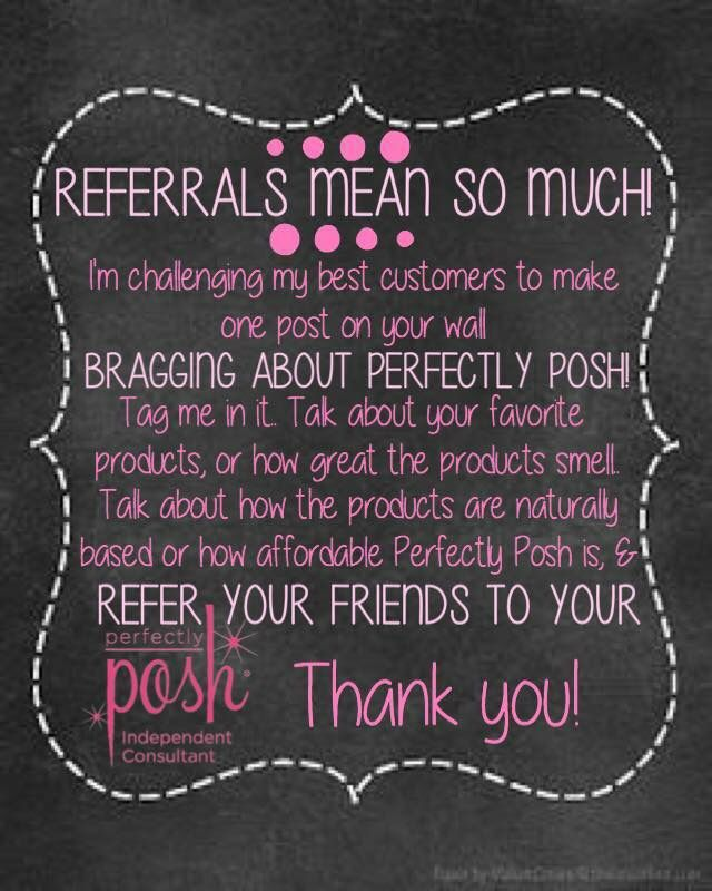 Refer a friend to my business page and if they make a purchase, join my team or host a party you will receive a FREE Posh product from me. HTTPS://jkerl.po.sh