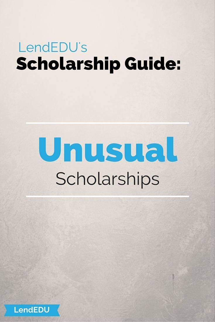 Check out our LendEDU scholarship guide:  A list of Unusual Scholarships!