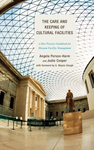Rowman.com: 9780759123618 - The Care and Keeping of Cultural Facilities: A Best Practice Guidebook for Museum Facility Management