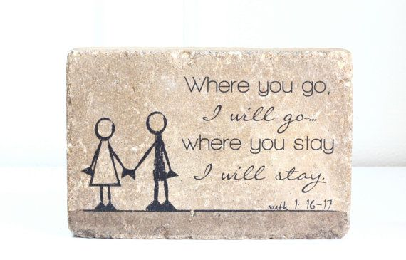 Where you go, I will go. Where you stay, I will stay. Ruth 1:16-17 Indoor or Outdoor Rustic Decor. The perfect contrast of inspiring words on a