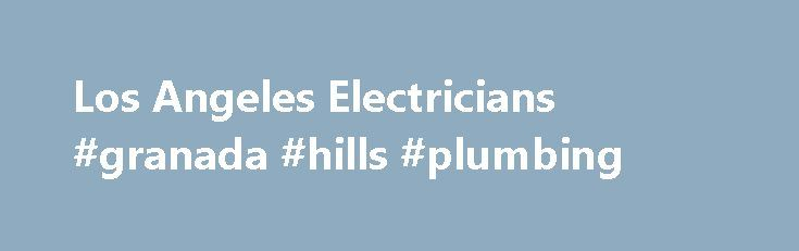 Los Angeles Electricians #granada #hills #plumbing http://new-zealand.remmont.com/los-angeles-electricians-granada-hills-plumbing/  # LA Electrical Service Your Go-To Los Angeles Electricians LA Electric has provided the gold standard in Los Angeles area electrical services for over 25 years. We have efficiently and effectively helped thousands of customers during that time; and to this day, we are fully committed to your total satisfaction. Whether you need a minor electrical issue resolved…