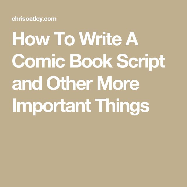 How To Write A Comic Book Script and Other More Important Things