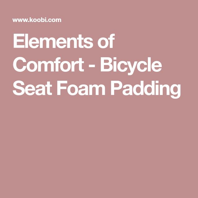 Elements of Comfort - Bicycle Seat Foam Padding