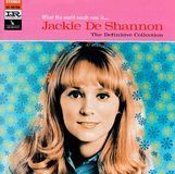 What the World Needs Now Is... Jackie DeShannon: The Definitive Collection [CD]