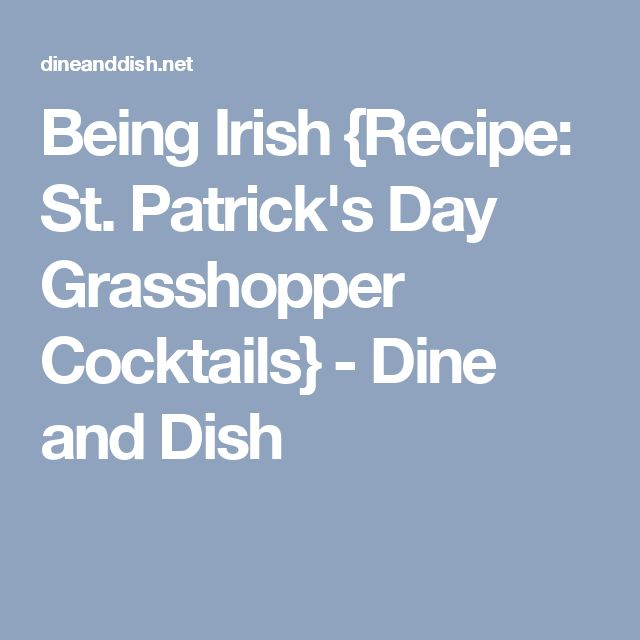 Being Irish {Recipe: St. Patrick's Day Grasshopper Cocktails} - Dine and Dish