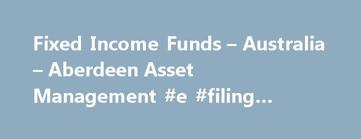 Fixed Income Funds – Australia – Aberdeen Asset Management #e #filing #income #tax #return http://income.remmont.com/fixed-income-funds-australia-aberdeen-asset-management-e-filing-income-tax-return/  #fixed income fund # Fixed Income Funds Aberdeen s fixed income process has been in place for more than 20 years. It is based on four key beliefs: We believe team-based decisions have distinct advantages over decisions made by individuals, by drawing on the diverse, complementary skills of the…