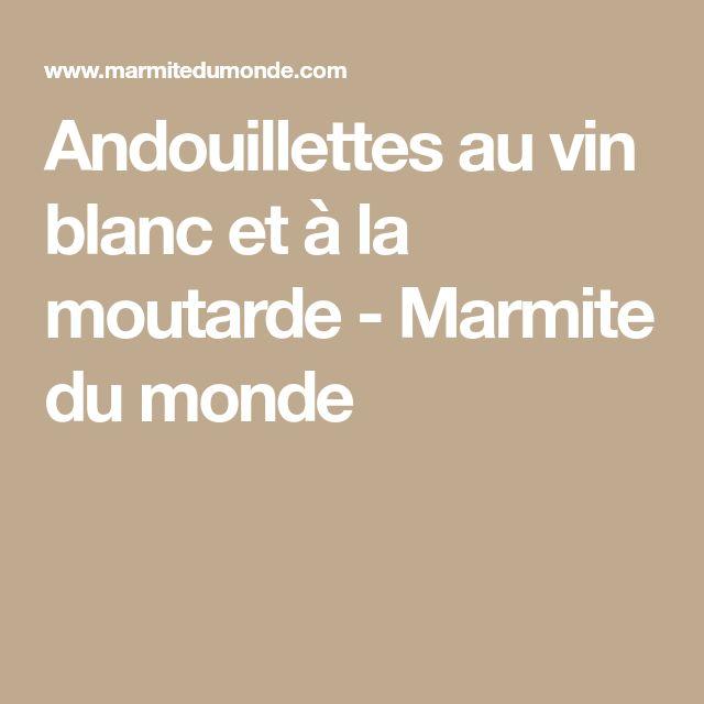 Andouillettes au vin blanc et à la moutarde - Marmite du monde