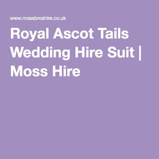 Royal Ascot Tails Wedding Hire Suit | Moss Hire