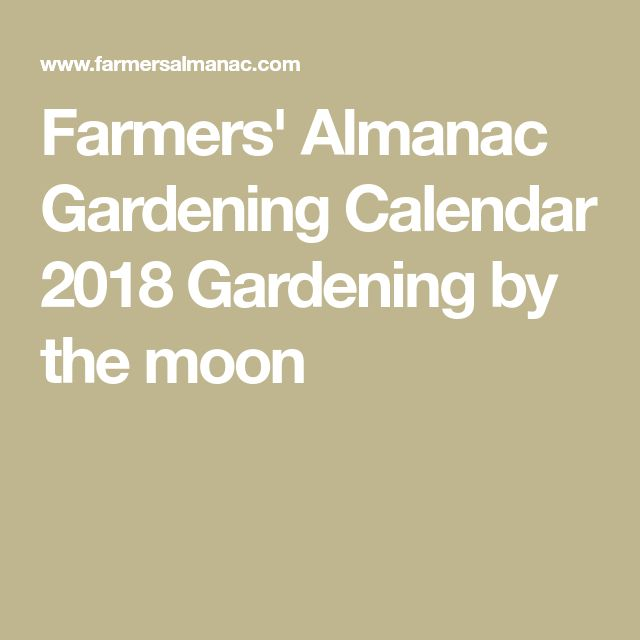 Farmers' Almanac Gardening Calendar 2018 Gardening by the moon