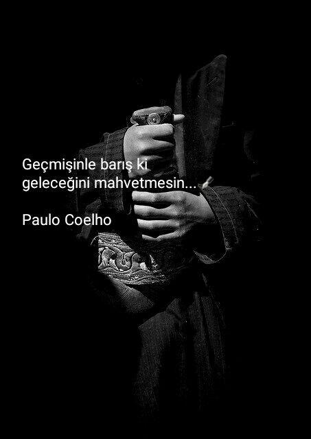 Geçmişinle barış ki geleceğini mahvetmesin. / Paulo Coelho