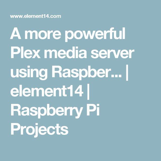 A more powerful Plex media server using Raspber... | element14 | Raspberry Pi Projects
