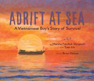 Adrift at Sea: A Vietnamese Boy's Story of Survival by Marsha Forchuk Skrypuch, illustrations by Brian Deines