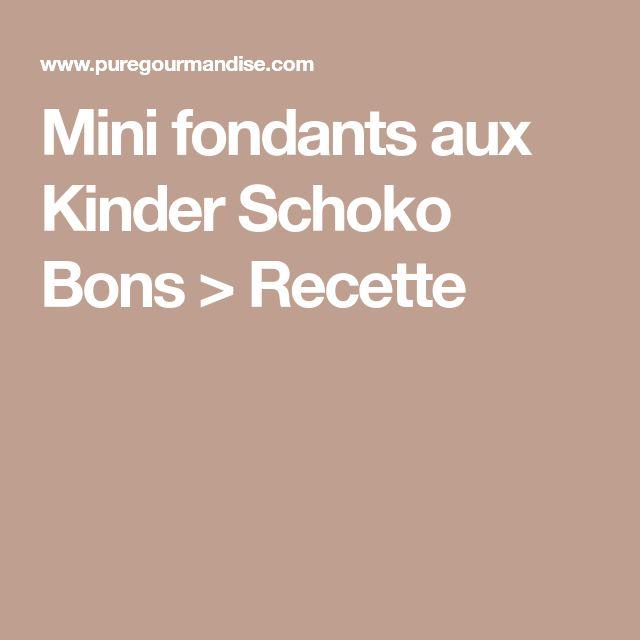 Mini fondants aux Kinder Schoko Bons > Recette