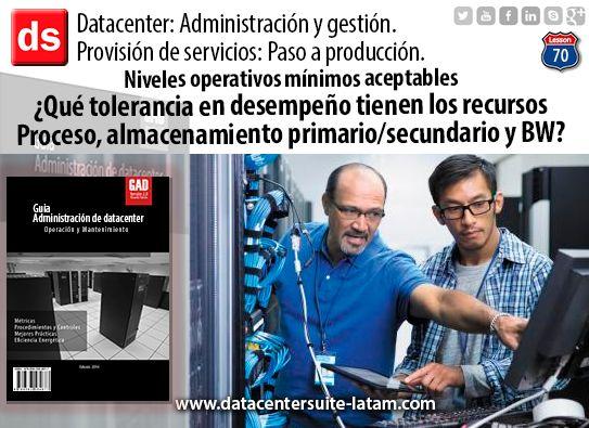 Datacentersuite, Datacenter Niveles operativos mínimos aceptables. ¿Que tolerancia en desempeño tienen los recursos Procesos, almacenamiento primario/secundario y BW?