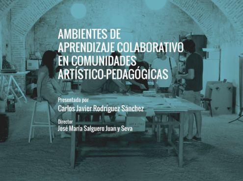 """Tesis doctoral. """"Ambientes de aprendizaje colaborativo en comunidades artístico-pedagógicas"""" by Carlos Albalá / Carlos J. Rodríguez."""